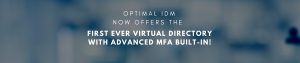 Optimal IdM Offers the First ever Virtual Directory with advanced MFA built-in
