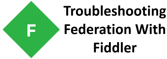 Troubleshooting Federation with Fiddler