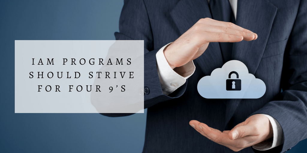 iam programs should strive for four nines